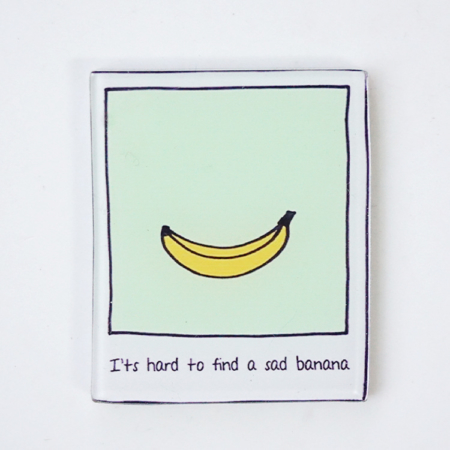 Broche It is hard to find a sad banana